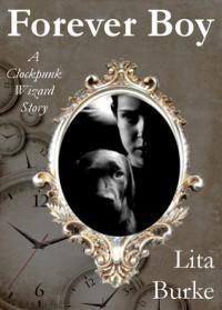 Forever Boy (Clockpunk Wizard, #1) - Lita Burke