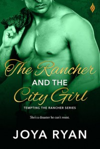 The Rancher and The City Girl - Joya Ryan