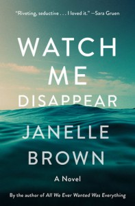 Watch Me Disappear: A Novel - Janelle Brown