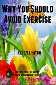 Why You Should Avoid Exercise (DeliveredOnline Guides) - Russell Eaton