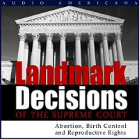 Landmark Decisions of the Supreme Court: Select Cases Pertaining to Abortion, Birth Control, and Reproductive Rights -  Open Book Audio, Christopher Lee Philips, Kim Tuvin, Open Book Audio
