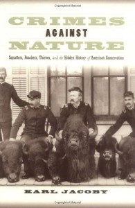 Crimes against Nature: Squatters, Poachers, Thieves, and the Hidden History of American Conservation - Karl Jacoby