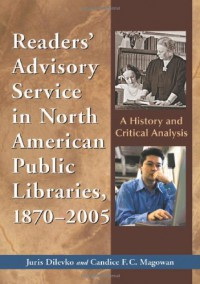 Readers' Advisory Service in North American Public Libraries, 1870-2005: A History and Critical Analysis - Juris Dilevko