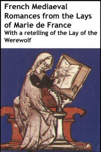 French Mediaeval Romances: From the Lays of Marie de France, with a retelling of the Lay of the Werewolf [Annotated] - Marie de France;Mark Lord