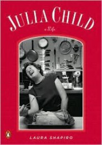 Julia Child: A Life - Laura Shapiro