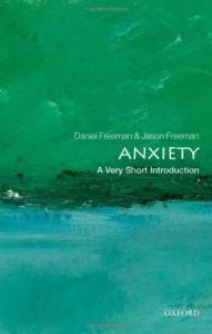 Anxiety: A Very Short Introduction - Daniel Freeman, Jason Freeman
