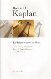 Śródziemnomorska zima. Uroki historii i krajobrazu Tunezji, Sycylii, Dalmacji oraz Peloponezu - Robert David Kaplan