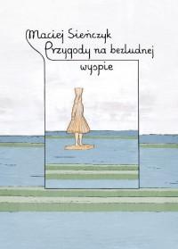 Przygody na bezludnej wyspie - Maciej Sieńczyk