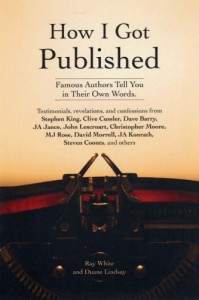 How I Got Published: Famous Authors Tell You in Their Own Words - Ray White, Duane Lindsay