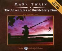 The Adventures of Huckleberry Finn (Unabridged Classics in Audio) - Mark Twain
