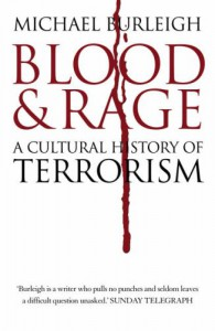 Blood And Rage: A Cultural History Of Terrorism - Michael Burleigh