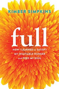 Full: How I Learned to Satisfy My Insatiable Hunger and Feed My Soul - Kimber Simpkins