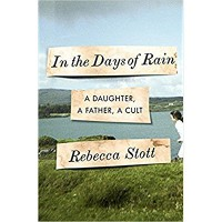 In the Days of Rain: A Daughter, a Father, a Cult - Rebecca Stott