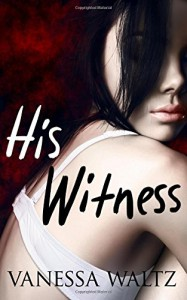His Witness (A Dark Romance) - Vanessa Waltz