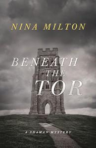 Beneath the Tor (A Shaman Mystery) - Nina Milton