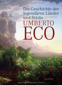 Die Geschichte der legendären Länder und Städte - Umberto Eco