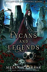 Lycans and Legends: A Steampunk Fairy Tale (Steampunk Red Riding Hood Book 6) - Melanie Karsak