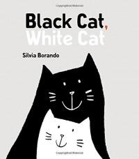 Black Cat, White Cat: A Minibombo Book - Silvia Borando