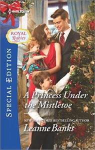 A Princess Under the Mistletoe (Royal Babies) - Leanne Banks