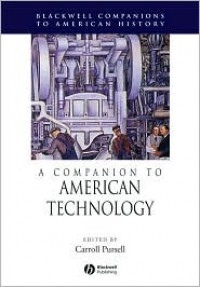 A Companion to American Technology - Carroll Pursell (Editor)