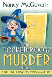 The Locked Room Murder: A Witch Cozy Mystery (A Bluebell Knopps Witch Cozy Mystery Book 1) - Nancy J. McGovern