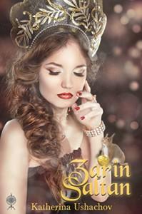 Zarin Saltan: Band 8 der Märchenspinnerei (Maerchenspinnerei) - Katherina Ushachov