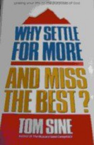 Why Settle For More And Miss The Best? - Tom Sine