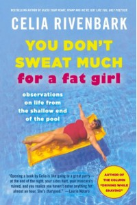 You Don't Sweat Much for a Fat Girl: Observations on Life from the Shallow End of the Pool - Celia Rivenbark