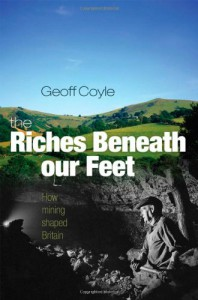 The Riches Beneath Our Feet: How Mining Shaped Britain - Geoff Coyle