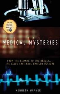 Medical Mysteries: From the Bizarre to the Deadly . . . The Cases That Have Baffled Doctors - Ann Reynolds, Ann Reynolds