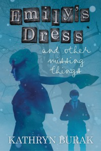 Emily's Dress and Other Missing Things - Kathryn Burak