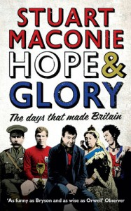 Hope & Glory: The Days That Made Britain - Stuart Maconie