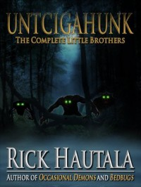 Untcigahunk: Stories and Myths of the Little Brothers - Rick Hautala
