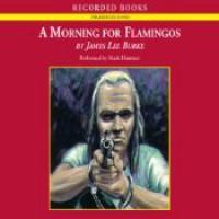 A Morning for Flamingos - James Lee Burke, Mark Hammer
