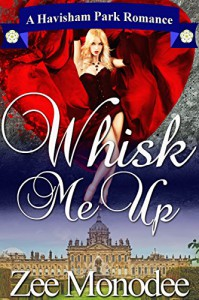 Whisk Me Up: A Havisham Park small-town romance set in Yorkshire, England - Zee Monodee