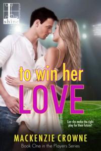 To Win Her Love - Mackenzie Crowne