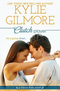 Clutch Player (Clover Park, Book 9) - Kylie Gilmore