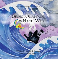 Being a Captain is Hard Work: A Captain No Beard Story - Carole P. Roman, Bonnie Lemaire