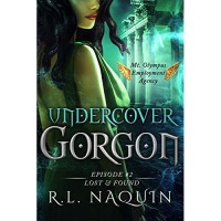 Undercover Gorgon: Episode #2 — Lost & Found (Undercover Gorgon: A Mt. Olympus Employment Agency Miniseries) - R.L. Naquin