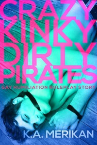 Crazy Kinky Dirty Pirates - K.A. Merikan