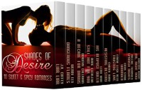 Shades Of Desire: 10 Sweet & Spicy Romances - J.A. Coffey, Valerie Twombly, Lena Hart, Cindy Stark, Kristina Knight, Emma Leigh Reed, Chanta Jefferson Rand, Wendy Ely, Dorothy M. Callahan, Diane Escalera