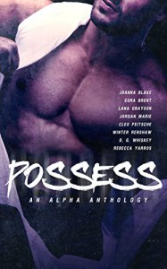 Possess - An Alpha Romance Anthology - Jordan Marie, Cleo Peitsche, Rebecca Yarros, Cora Brent, Lana Grayson, Joanna  Blake, Winter Renshaw, D.G. Whiskey