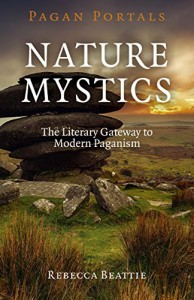 Pagan Portals - Nature Mystics: The Literary Gateway To Modern Paganism - Rebecca Beattie