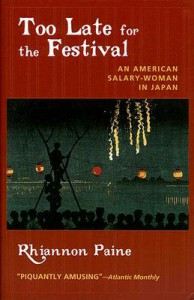 Too Late for the Festival: An American Salary Woman in Japan - Rhiannon Paine