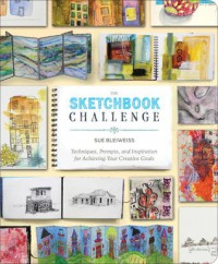 The Sketchbook Challenge: Techniques, Prompts, and Inspiration for Achieving Your Creative Goals - Sue Bleiweiss