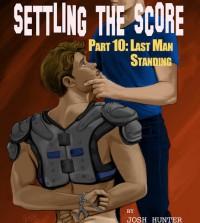 Settling the Score - Part 10: Last Man Standing - Josh Hunter