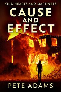 Cause And Effect: Vice Plagues The City (Kind Hearts And Martinets #1) - Pete   Adams