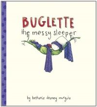 Buglette, the Messy Sleeper - Bethanie Deeney Murguia