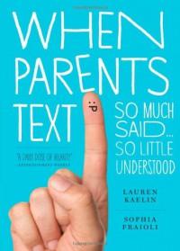 When Parents Text: So Much Said...So Little Understood - Sophia Fraioli, Lauren Kaelin
