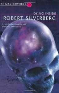 Dying Inside (Sf Masterworks) - Robert Silverberg